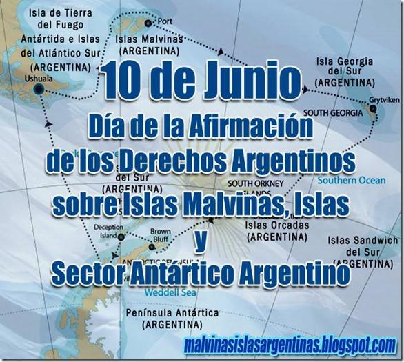 10 DE JUNIO - DIA DE LA AFIRMACIÓN DE LOS DERECHOS ARGENTINOS SOBRE LAS MALVINAS, GEORGIAS Y SANDWICH DEL SUR, ROCAS AURORA Y SECTOR ANTÁRTICO ARGENTINO.-